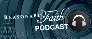 Reasonable Faith Podcast with William Lane Craig