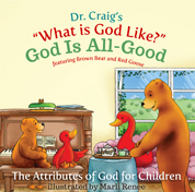 Dr. Craig's What is God Like? God is All Good