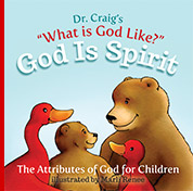 Dr. Craig's What is God Like? God is Spirit