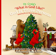 Dr. Craig's What is God Like? God is Three Persons