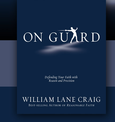 On Guard: Defending Your Faith with Reason and Precision, by William Lane Craig