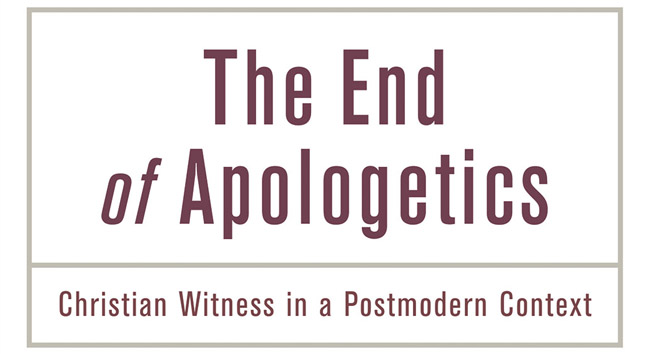 The End of Apologetics Part 1