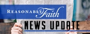 The Latest News Update From Reasonable Faith